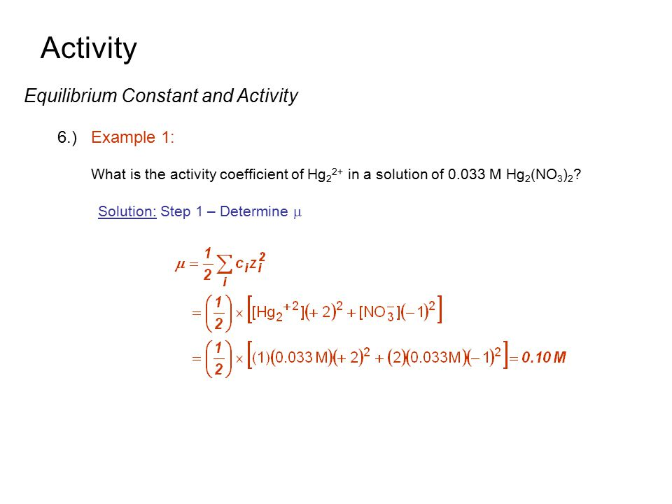 Activity Equilibrium Constant and Activity 6.) Example 1: