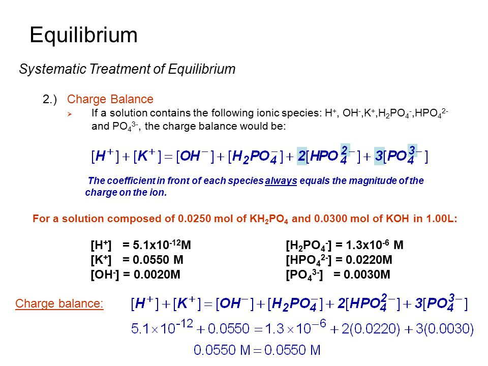 Equilibrium Systematic Treatment of Equilibrium 2.) Charge Balance
