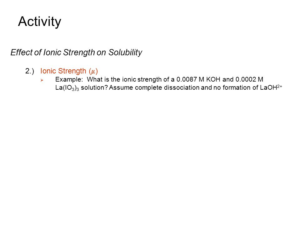 Activity Effect of Ionic Strength on Solubility 2.) Ionic Strength (m)