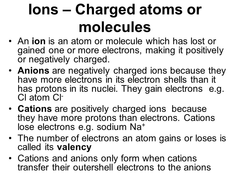 Ions – Charged atoms or molecules