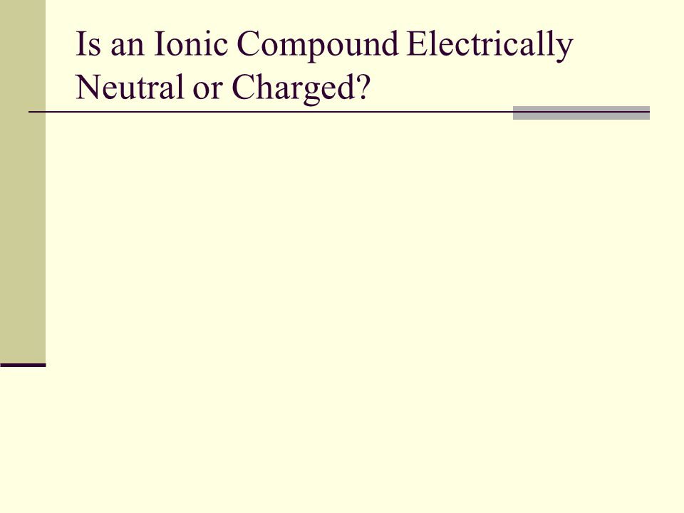 Is an Ionic Compound Electrically Neutral or Charged
