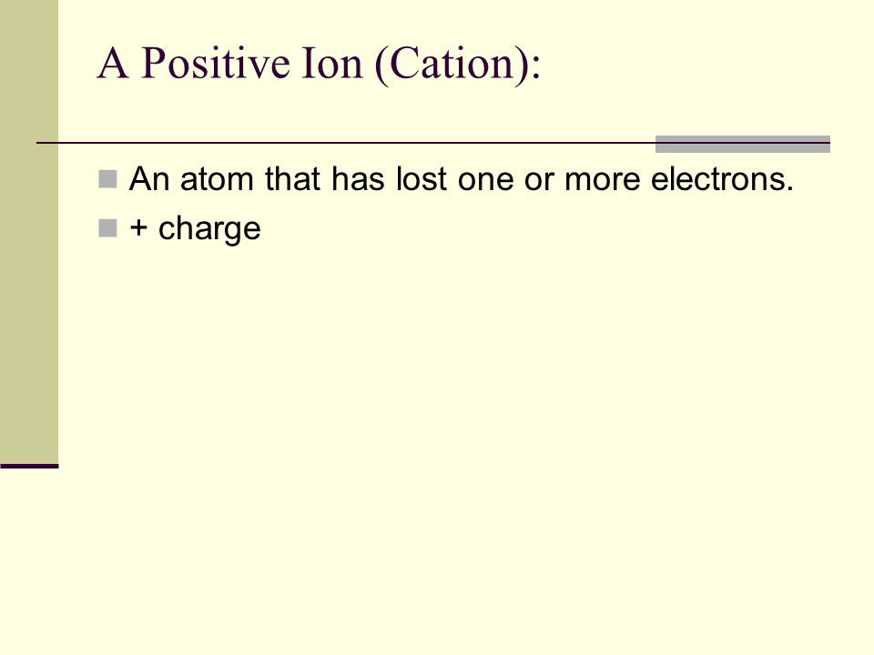 A Positive Ion (Cation):