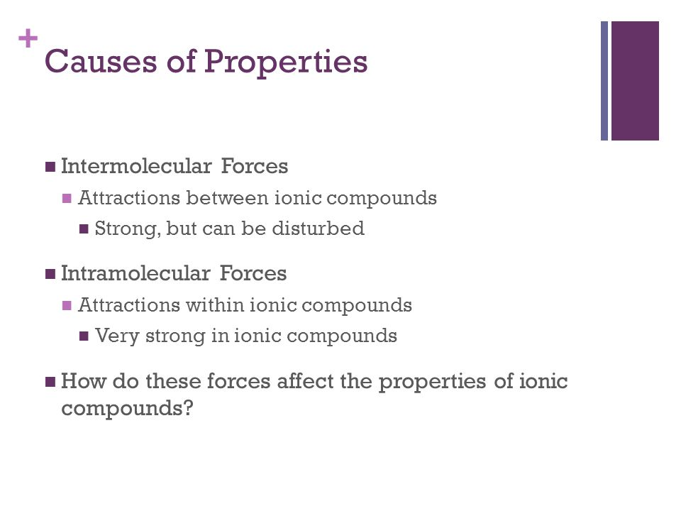 Causes of Properties Intermolecular Forces Intramolecular Forces