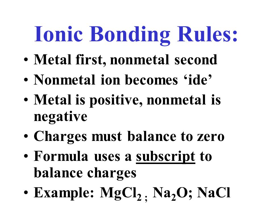 Ionic Bonding Rules: Metal first, nonmetal second