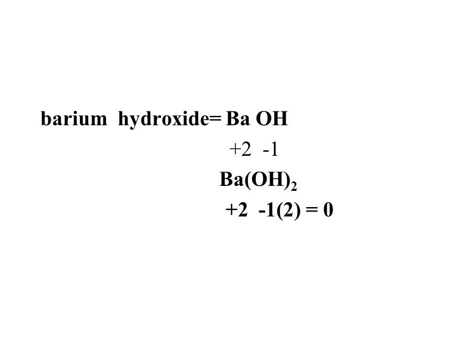 barium hydroxide= Ba OH +2 -1 Ba(OH)2 +2 -1(2) = 0