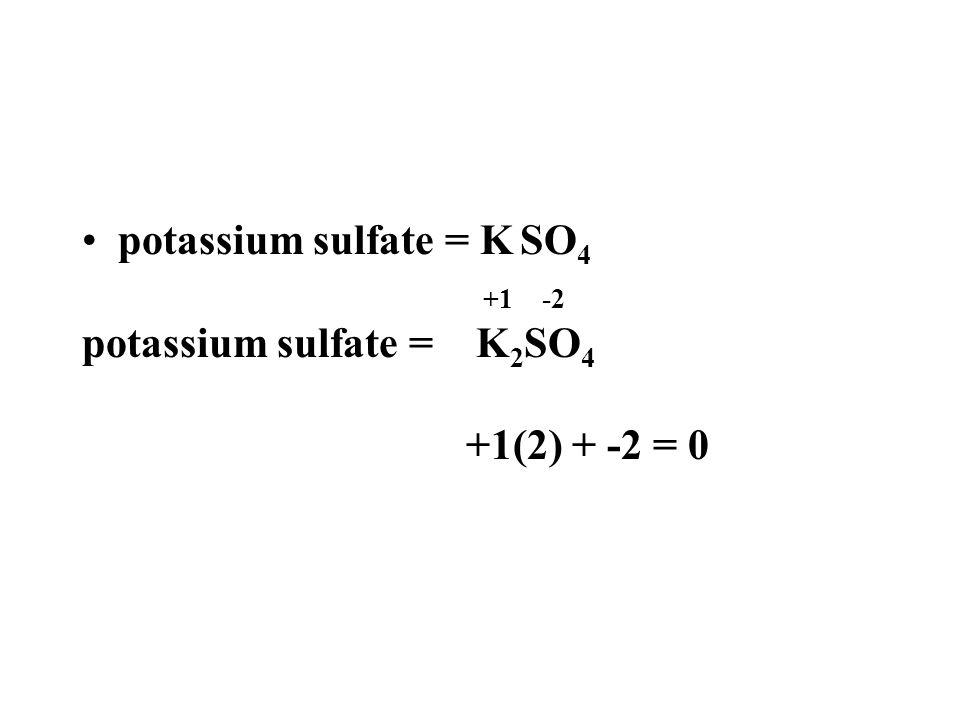 potassium sulfate = K SO4
