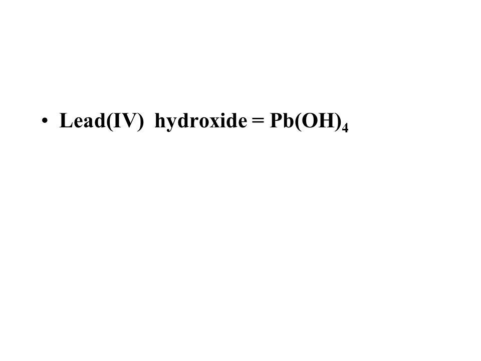 Lead(IV) hydroxide = Pb(OH)4