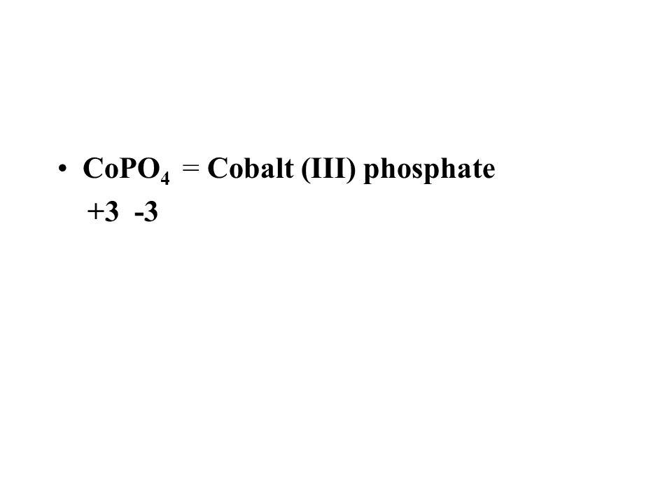 CoPO4 = Cobalt (III) phosphate