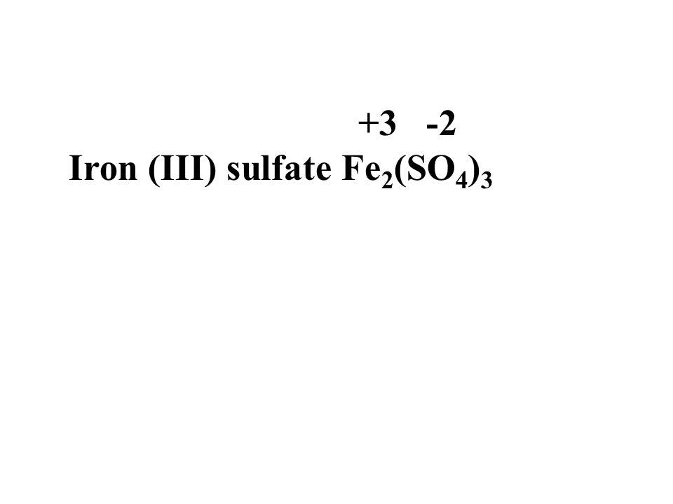 +3 -2 Iron (III) sulfate Fe2(SO4)3
