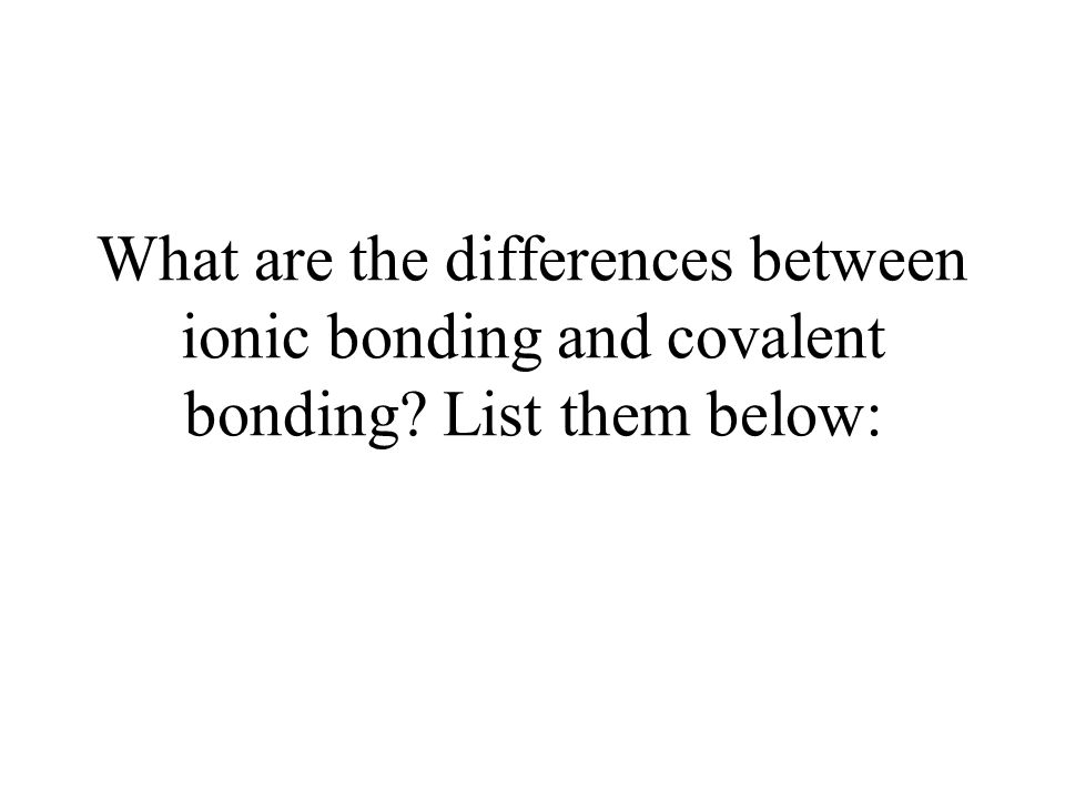 What are the differences between ionic bonding and covalent bonding