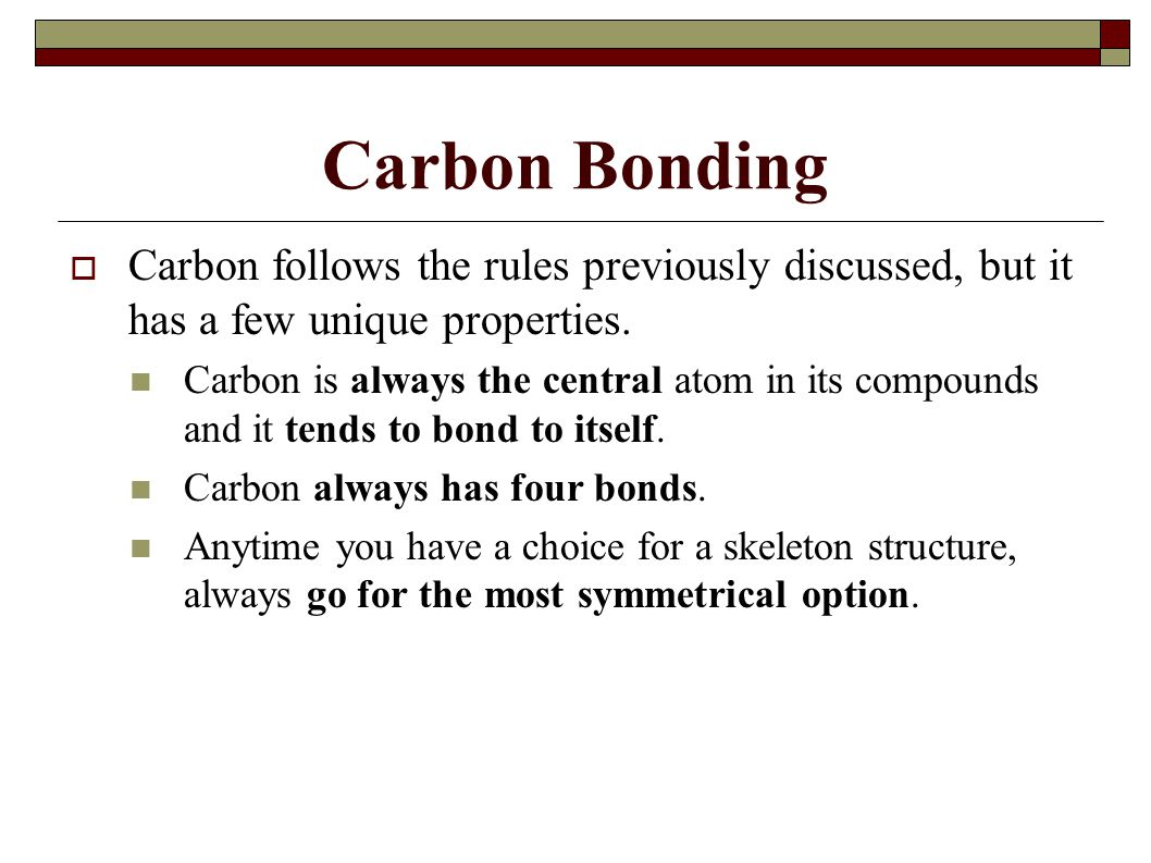 Carbon Bonding Carbon follows the rules previously discussed, but it has a few unique properties.