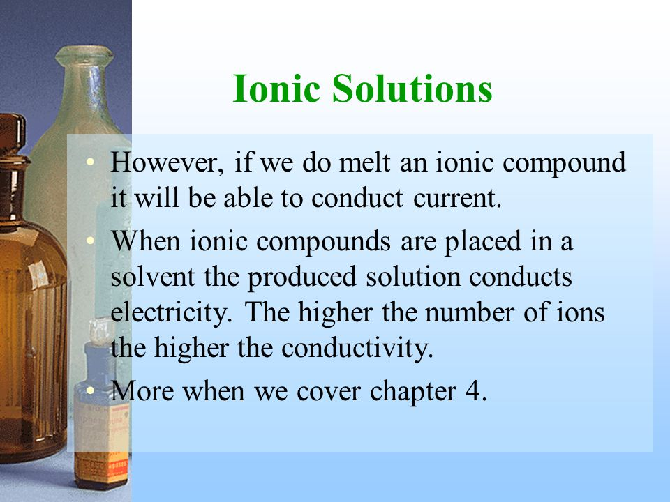 Ionic Solutions However, if we do melt an ionic compound it will be able to conduct current.