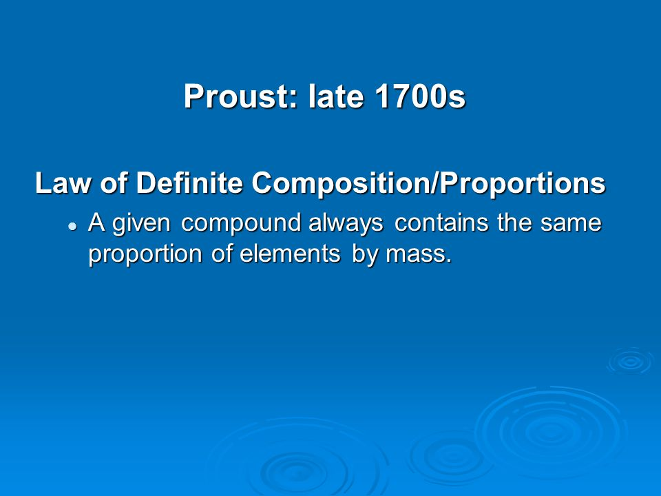 Proust: late 1700s Law of Definite Composition/Proportions