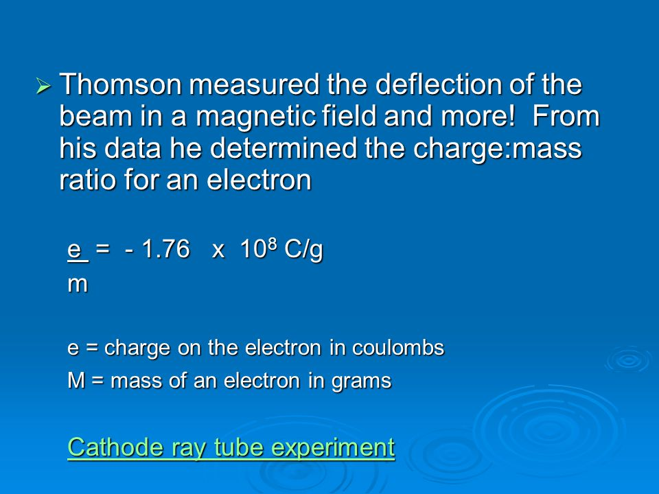 Thomson measured the deflection of the beam in a magnetic field and more! From his data he determined the charge:mass ratio for an electron