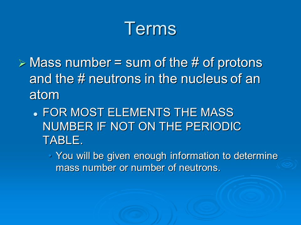 Terms Mass number = sum of the # of protons and the # neutrons in the nucleus of an atom.