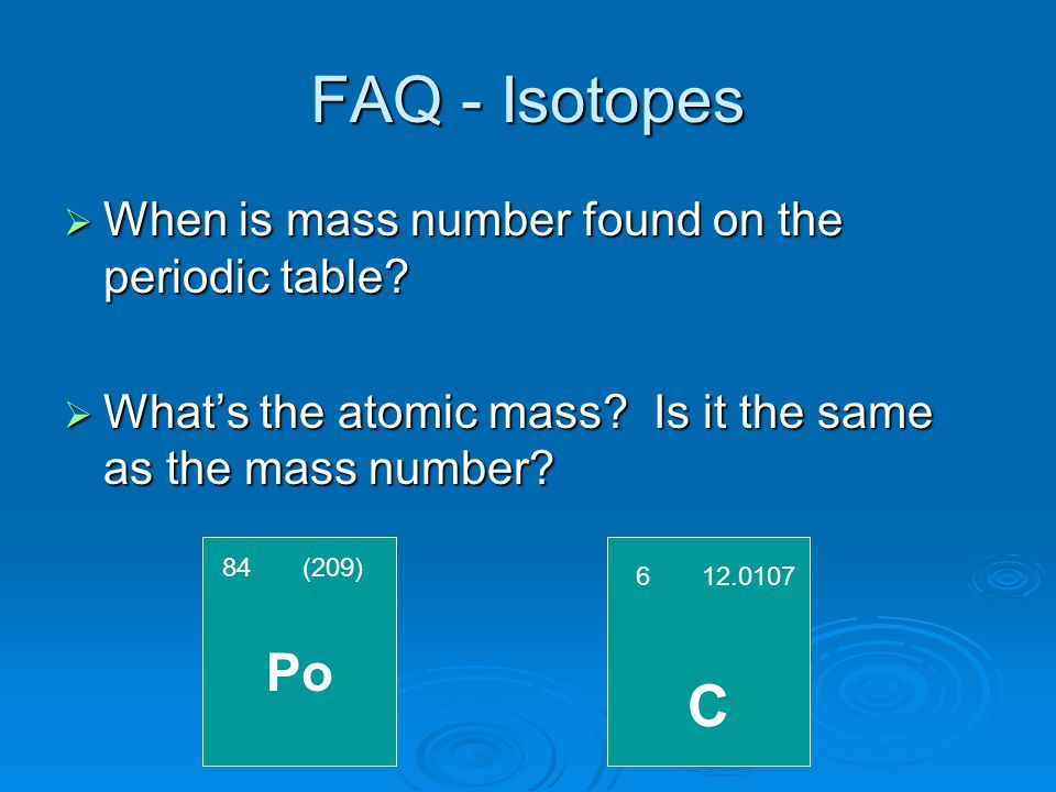 FAQ - Isotopes C Po When is mass number found on the periodic table