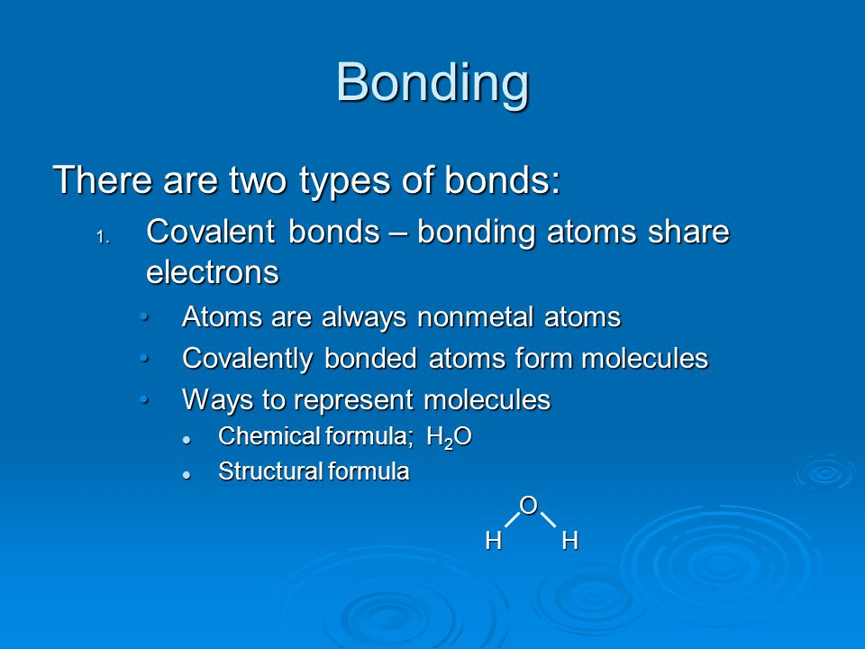 Bonding There are two types of bonds: