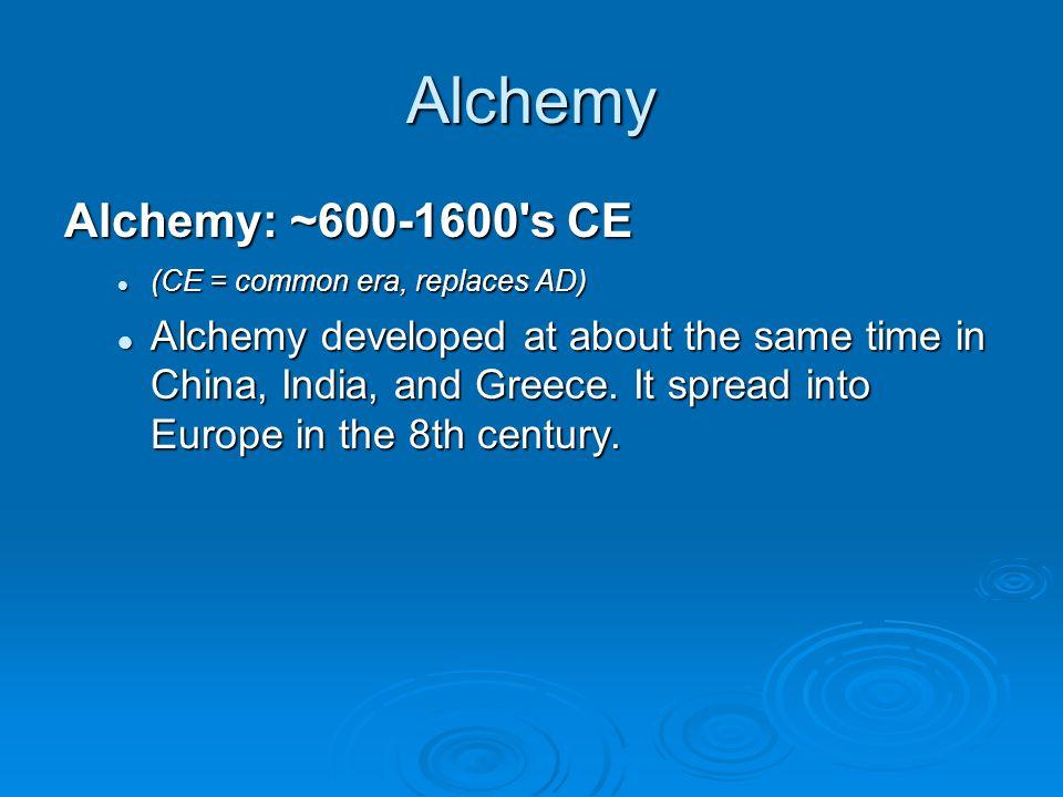 Alchemy Alchemy: ~600-1600 s CE