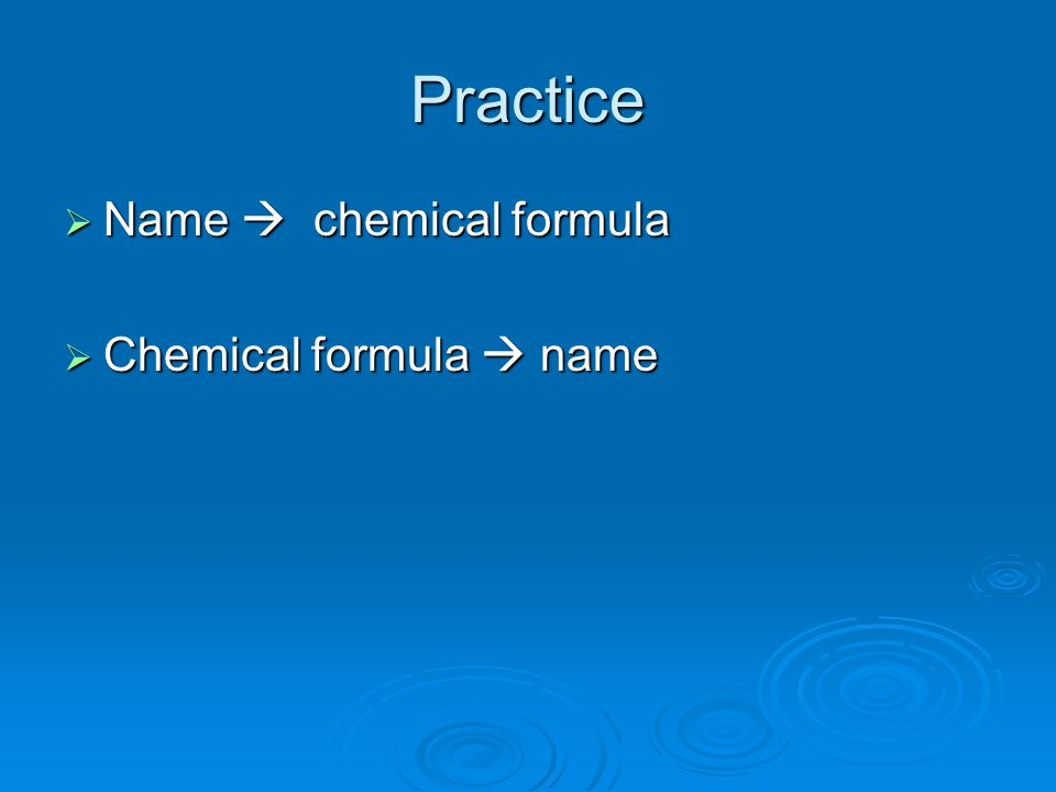 Practice Name  chemical formula Chemical formula  name