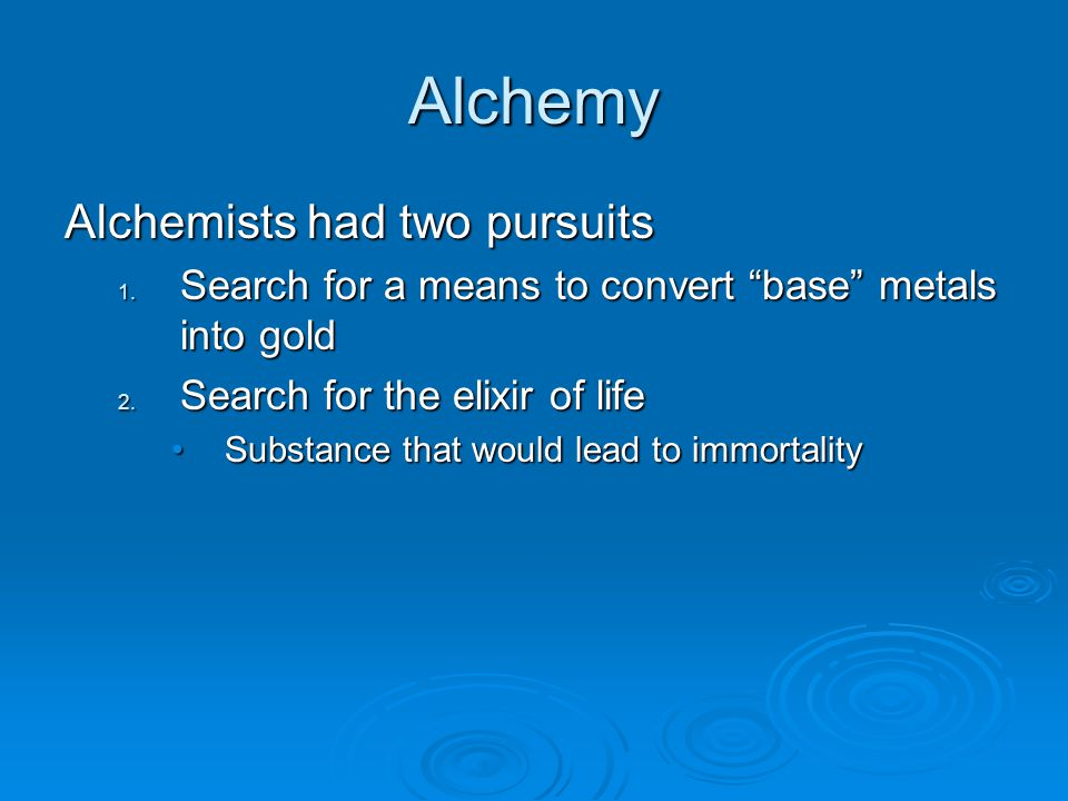 Alchemy Alchemists had two pursuits