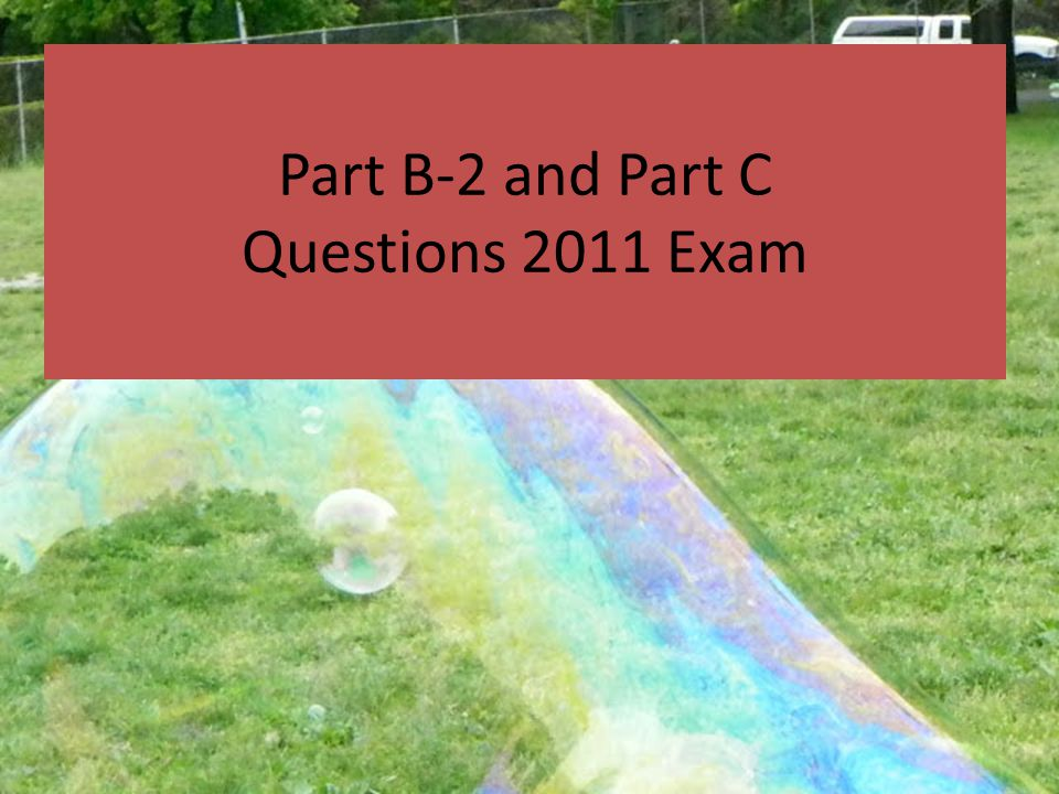 Part B-2 and Part C Questions 2011 Exam