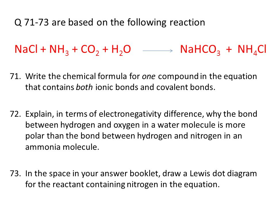 Q 71-73 are based on the following reaction NaCl + NH3 + CO2 + H2O