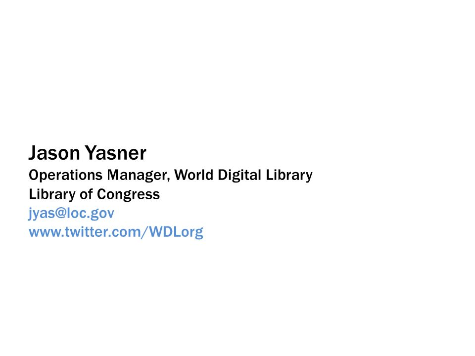 Jason Yasner Operations Manager, World Digital Library