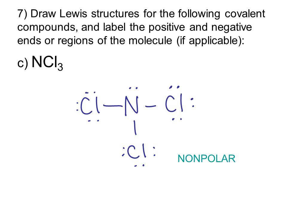 7) Draw Lewis structures for the following covalent compounds, and label the positive and negative ends or regions of the molecule (if applicable):