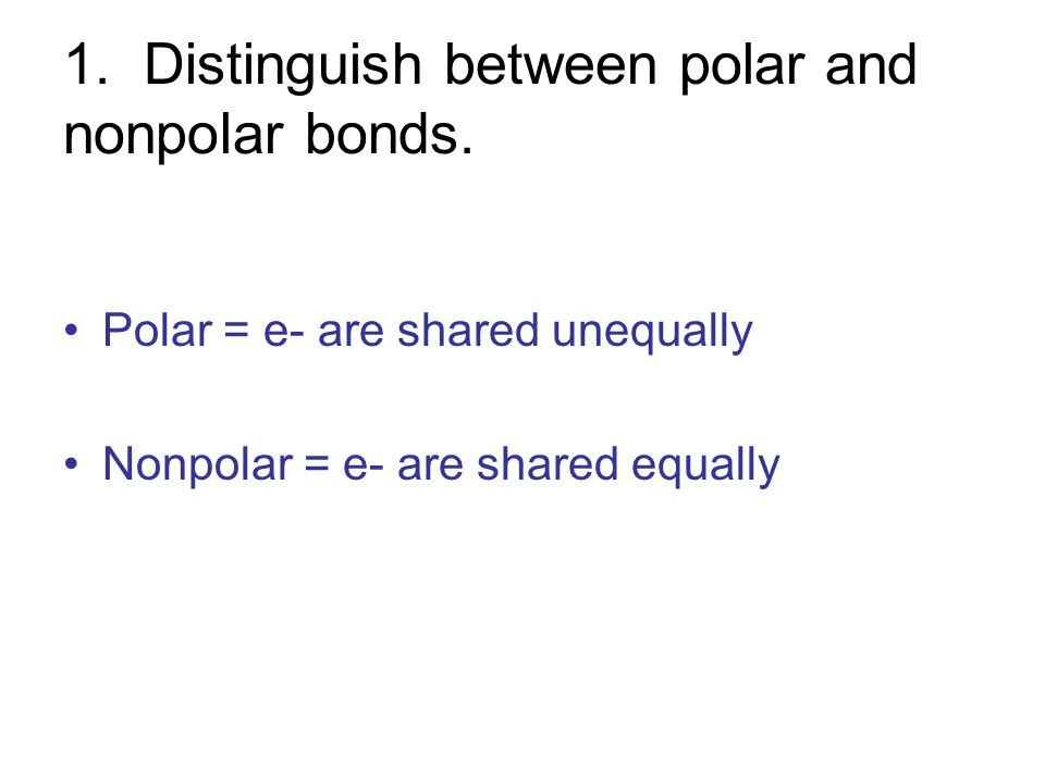 1. Distinguish between polar and nonpolar bonds.