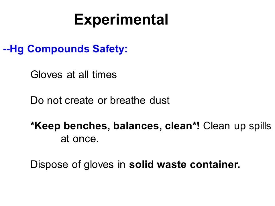 Experimental --Hg Compounds Safety: Gloves at all times