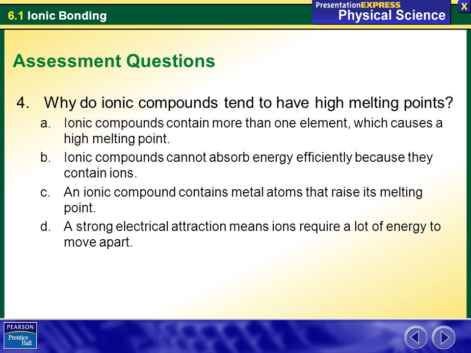 Assessment Questions Why do ionic compounds tend to have high melting points