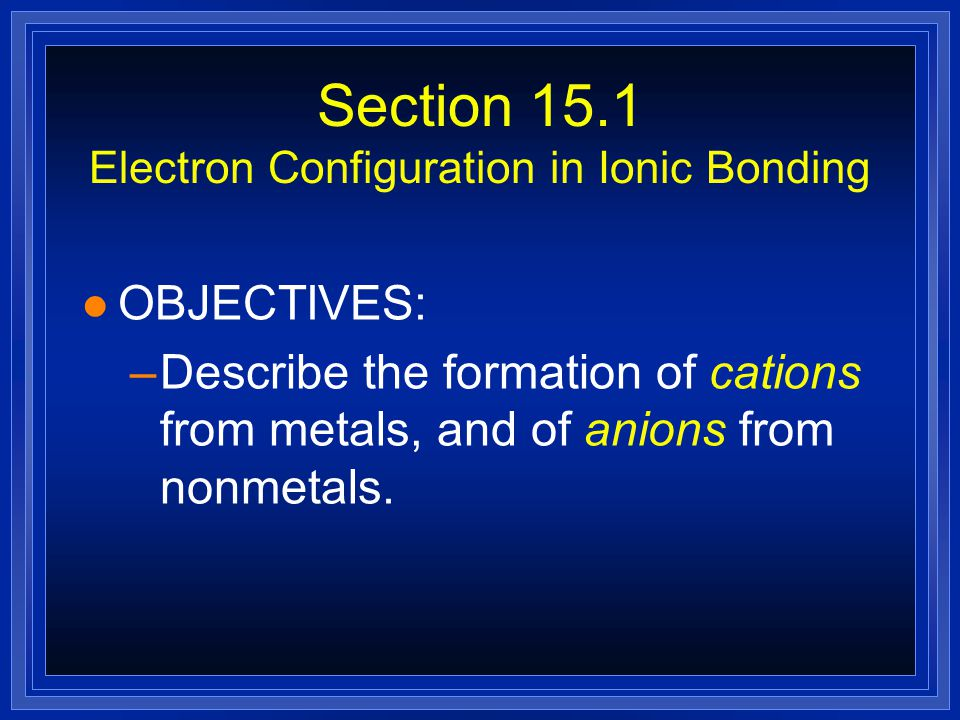 Section 15.1 Electron Configuration in Ionic Bonding