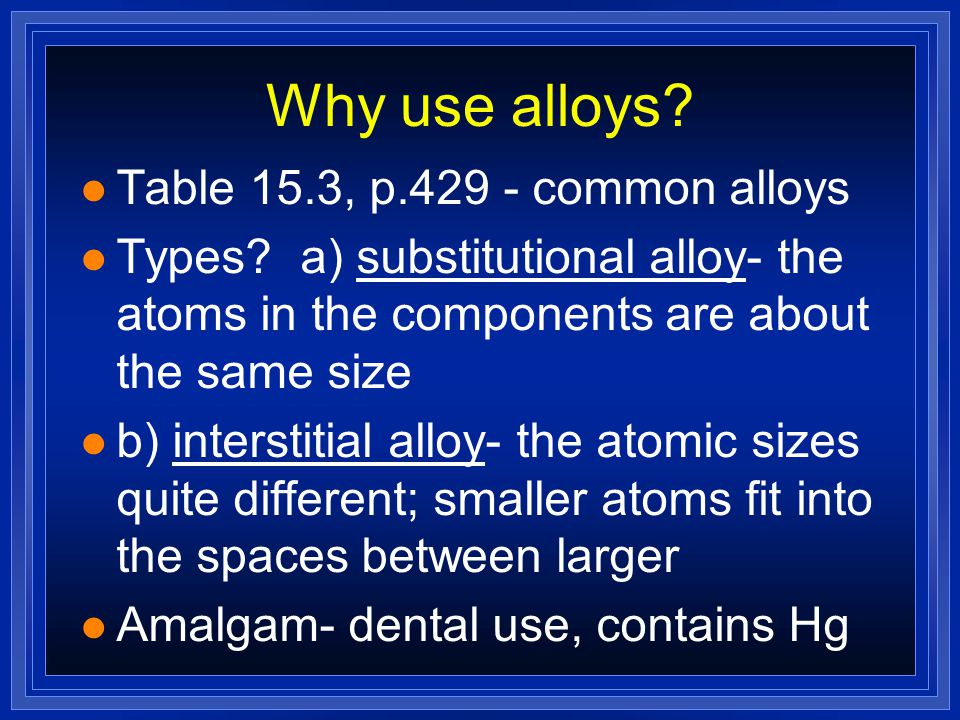 Why use alloys Table 15.3, p.429 - common alloys