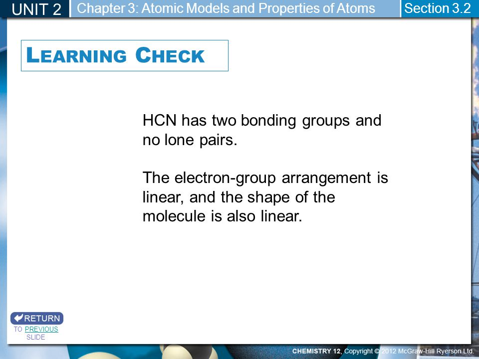 Learning Check UNIT 2 HCN has two bonding groups and no lone pairs.