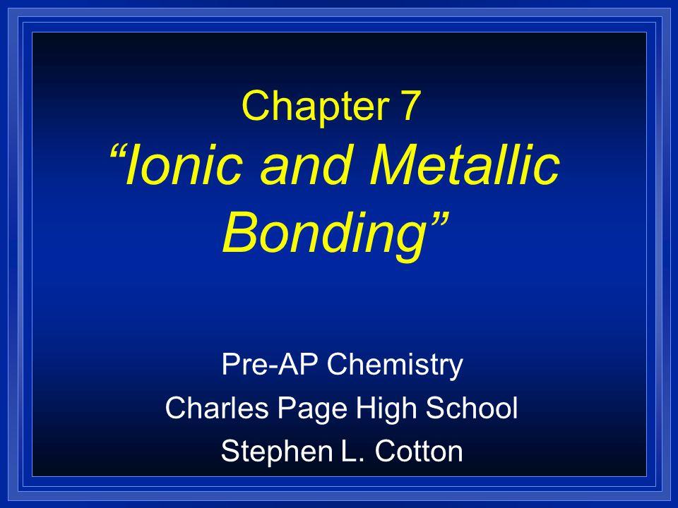 Chapter 7 Ionic and Metallic Bonding