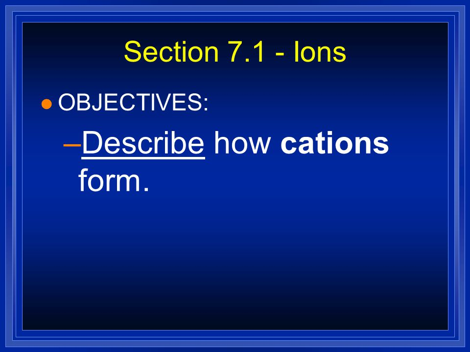 Describe how cations form.