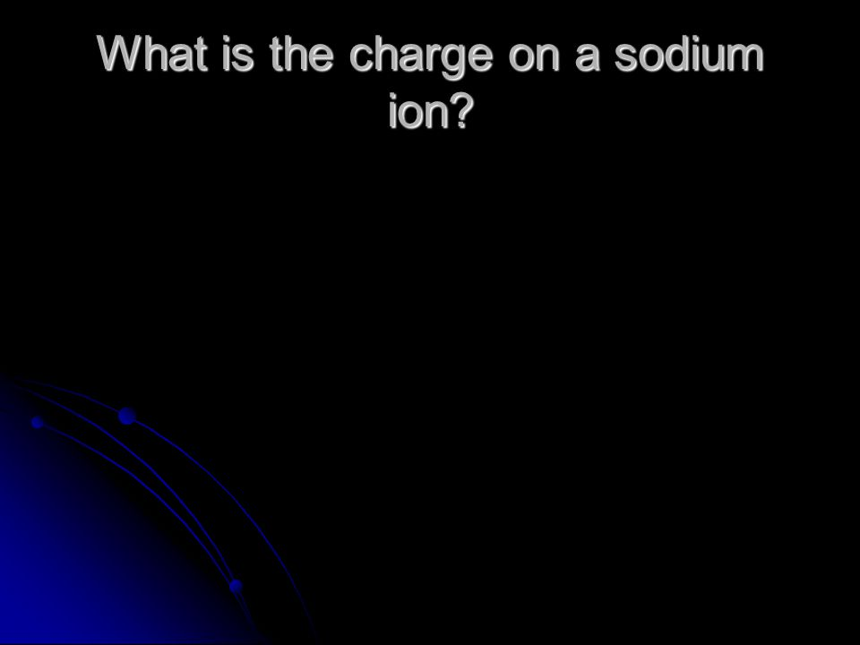 What is the charge on a sodium ion