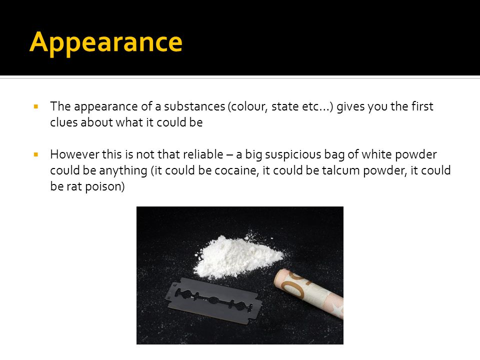 Appearance The appearance of a substances (colour, state etc…) gives you the first clues about what it could be.