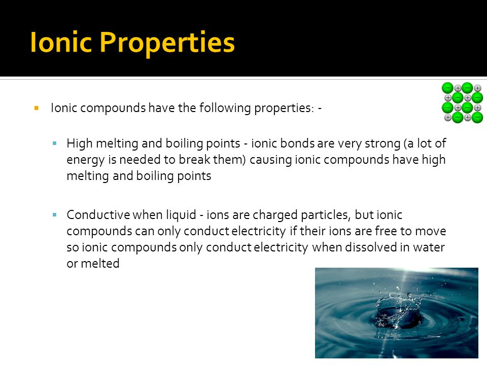 Ionic Properties Ionic compounds have the following properties: -