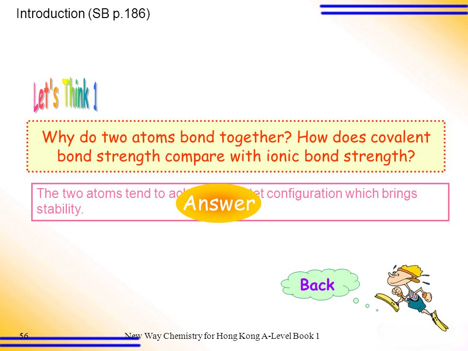 Introduction (SB p.186) Let s Think 1. Why do two atoms bond together How does covalent bond strength compare with ionic bond strength
