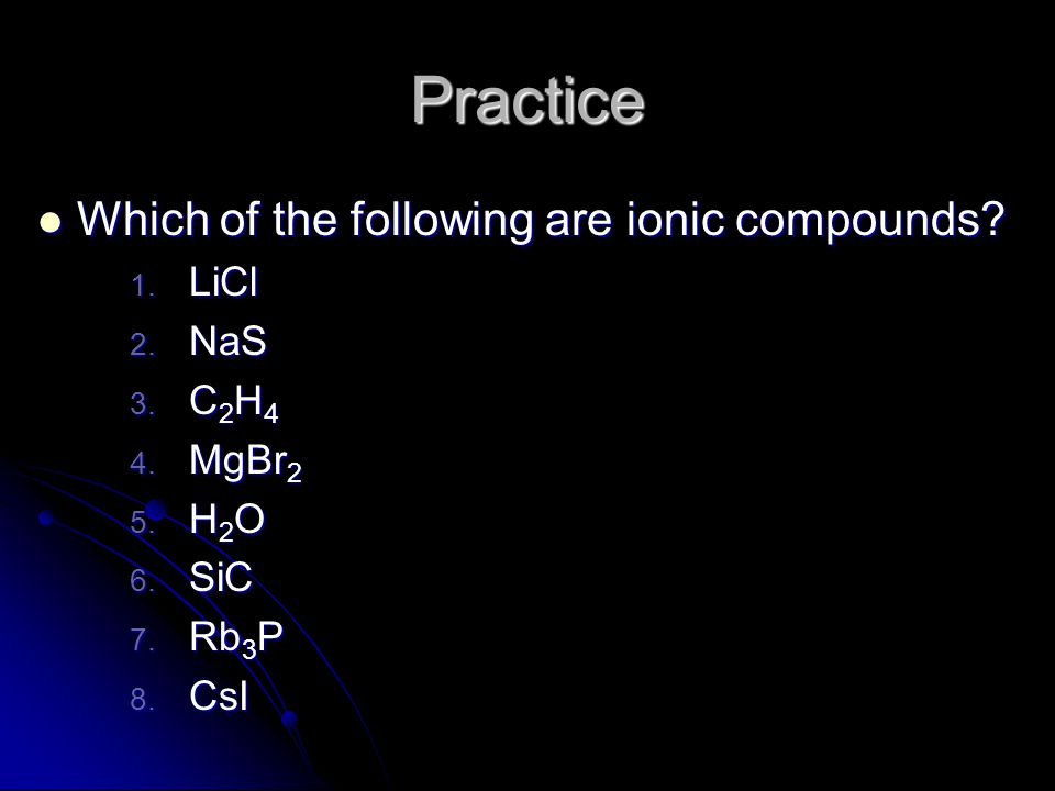 Practice Which of the following are ionic compounds LiCl NaS C2H4