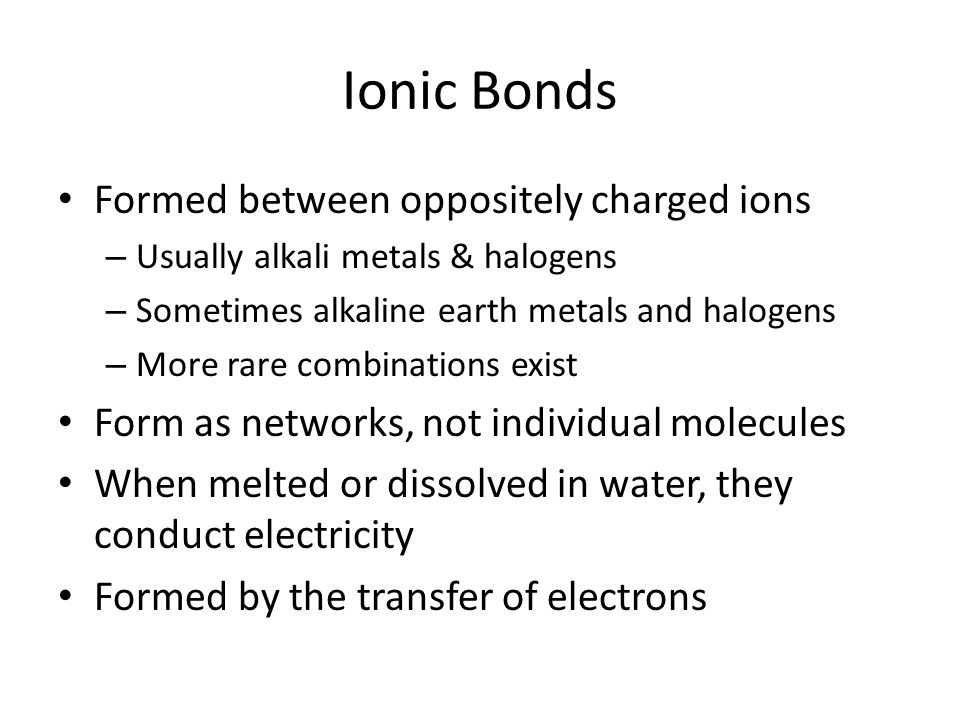 Ionic Bonds Formed between oppositely charged ions