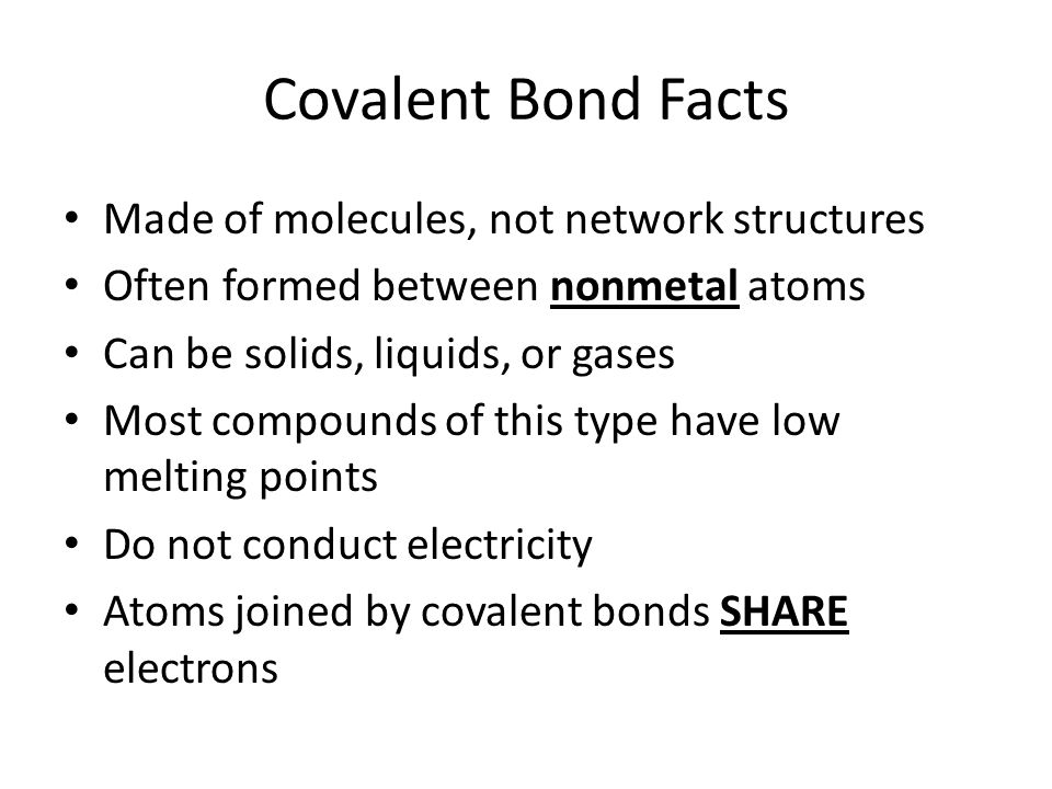 Covalent Bond Facts Made of molecules, not network structures