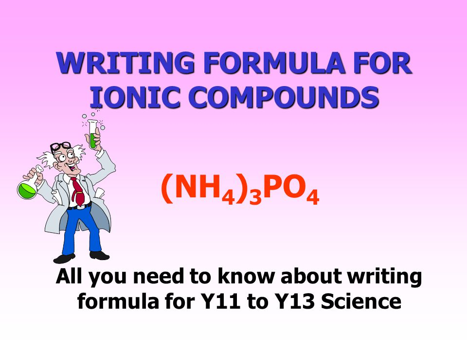 WRITING FORMULA FOR IONIC COMPOUNDS