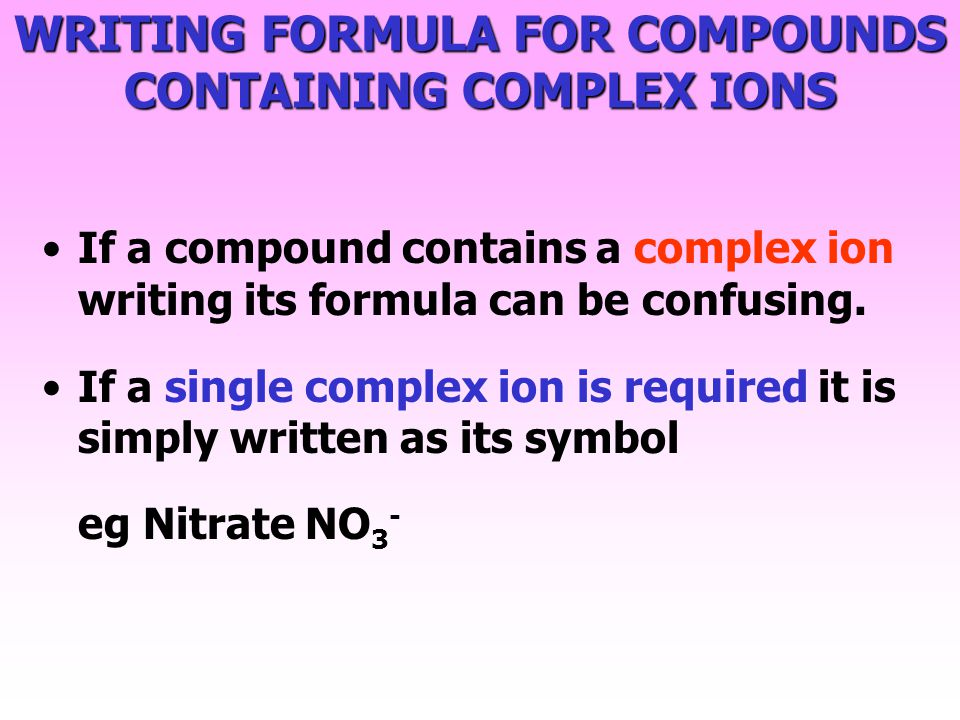 WRITING FORMULA FOR COMPOUNDS CONTAINING COMPLEX IONS