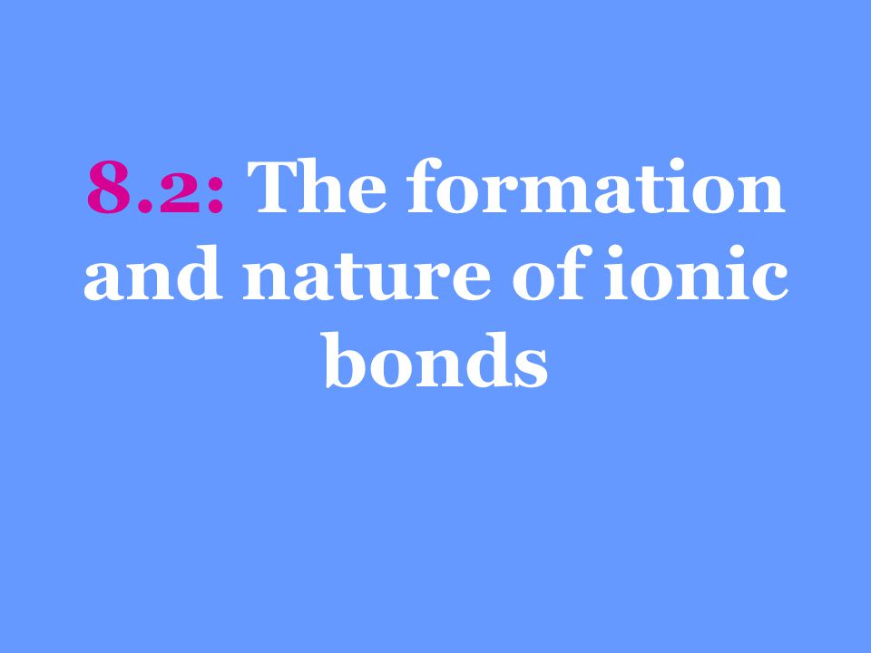 8.2: The formation and nature of ionic bonds