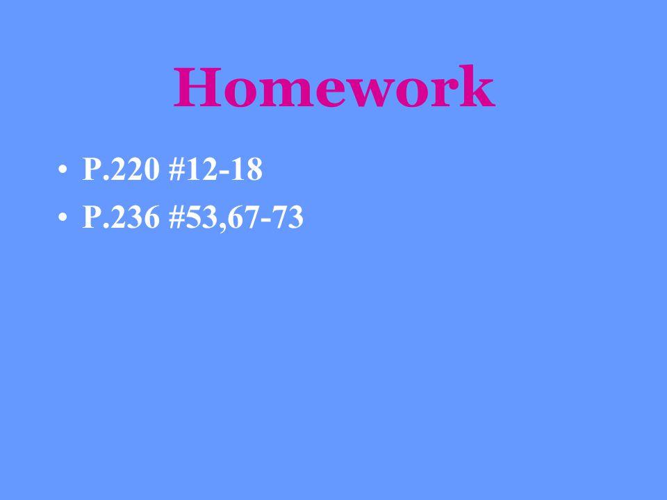 Homework P.220 #12-18 P.236 #53,67-73