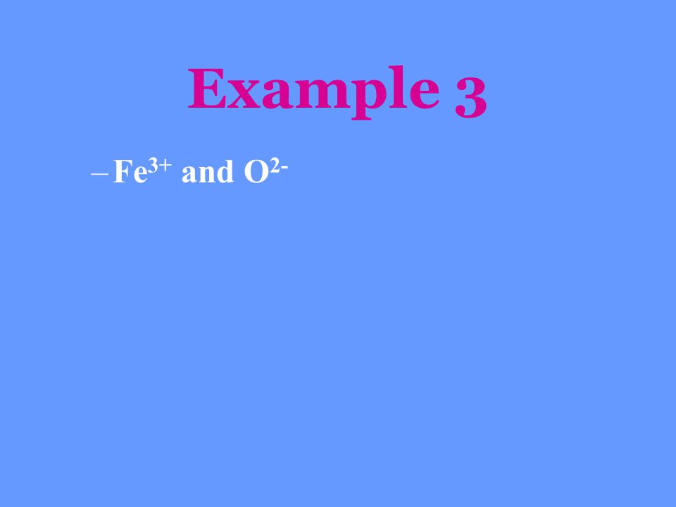 Example 3 Fe3+ and O2-