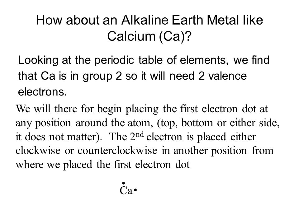 How about an Alkaline Earth Metal like Calcium (Ca)