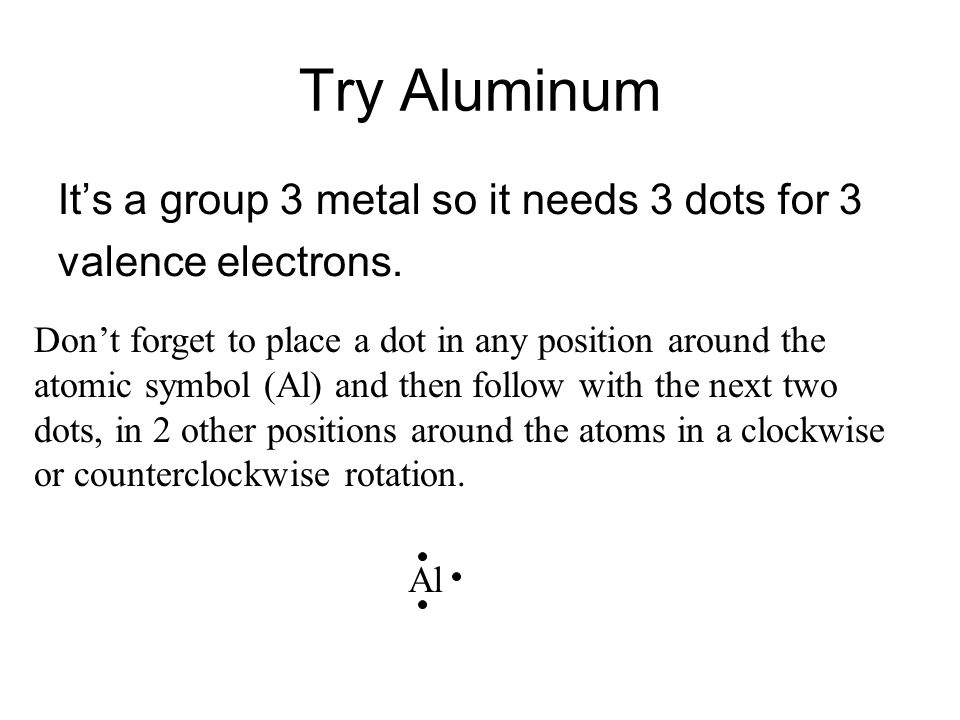 Try Aluminum It's a group 3 metal so it needs 3 dots for 3